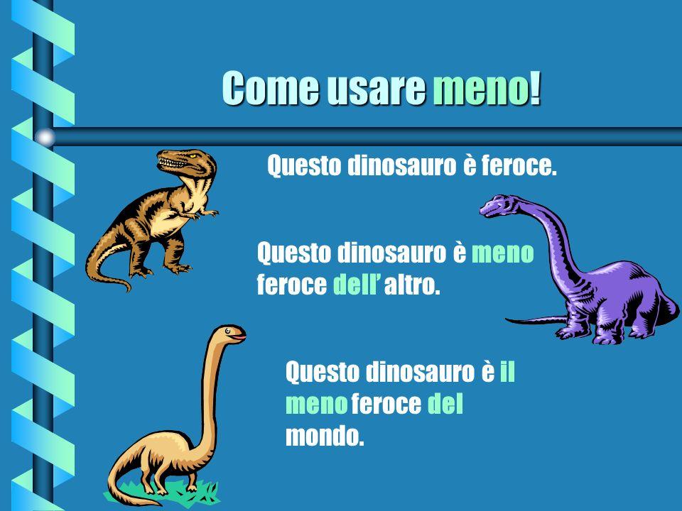 Come usare meno! Questo dinosauro è feroce. Questo dinosauro è meno