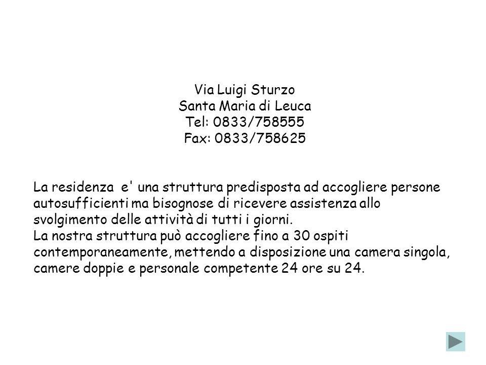 Via Luigi Sturzo Santa Maria di Leuca. Tel: 0833/758555. Fax: 0833/758625.