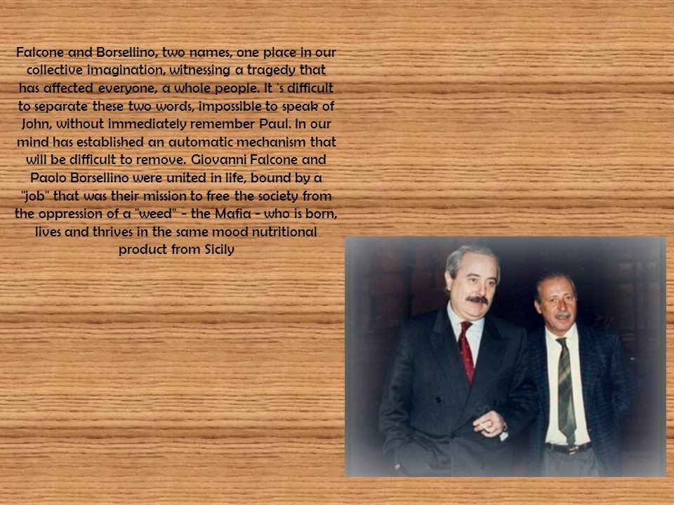 Falcone and Borsellino, two names, one place in our collective imagination, witnessing a tragedy that has affected everyone, a whole people.