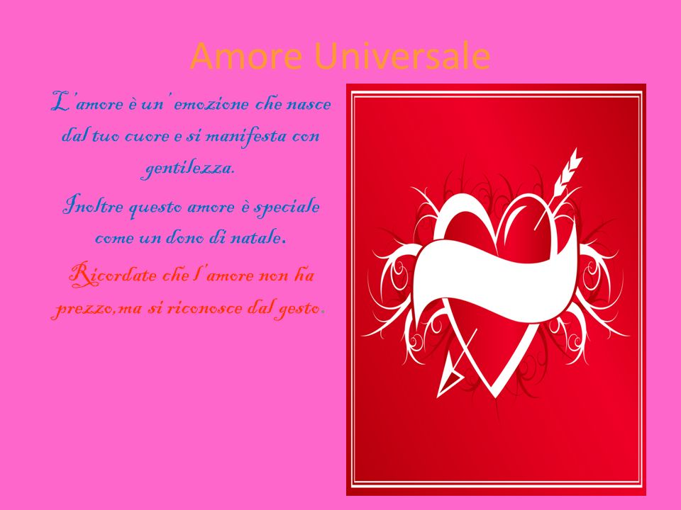 Amore Universale L'amore è un' emozione che nasce dal tuo cuore e si manifesta con gentilezza.