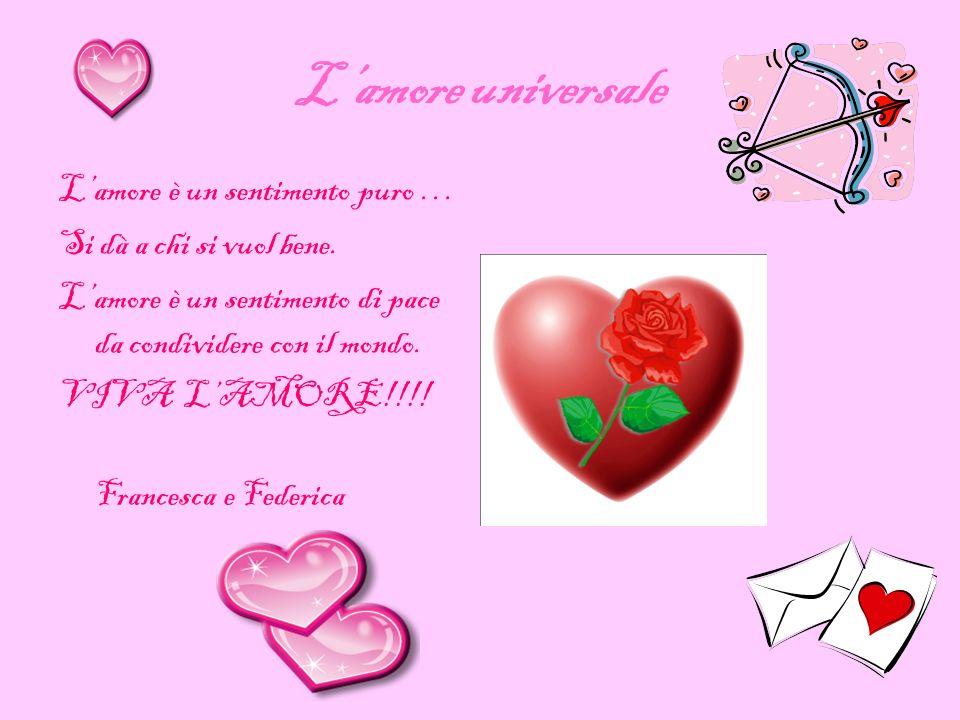 L'amore universale L'amore è un sentimento puro …