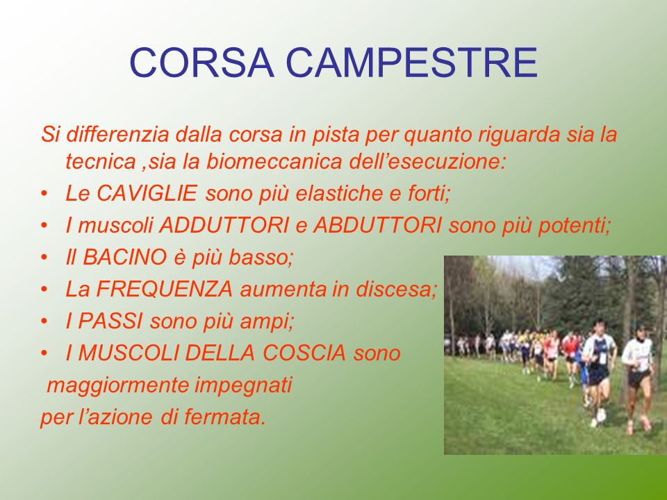 CORSA CAMPESTRE Si differenzia dalla corsa in pista per quanto riguarda sia la tecnica ,sia la biomeccanica dell'esecuzione: