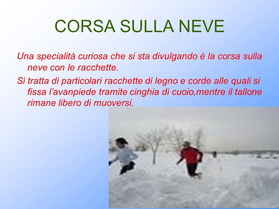 CORSA SULLA NEVE Una specialità curiosa che si sta divulgando è la corsa sulla neve con le racchette.