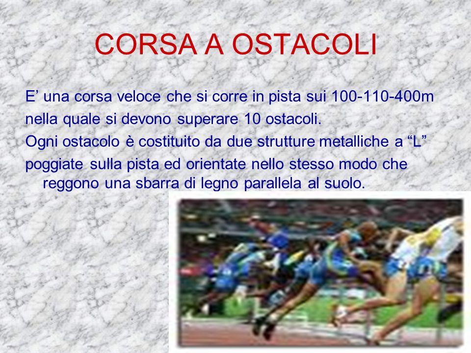 CORSA A OSTACOLI E' una corsa veloce che si corre in pista sui 100-110-400m. nella quale si devono superare 10 ostacoli.