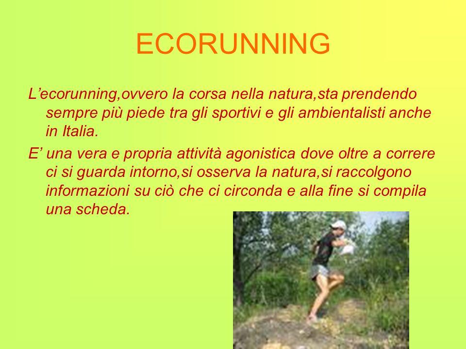 ECORUNNING L'ecorunning,ovvero la corsa nella natura,sta prendendo sempre più piede tra gli sportivi e gli ambientalisti anche in Italia.