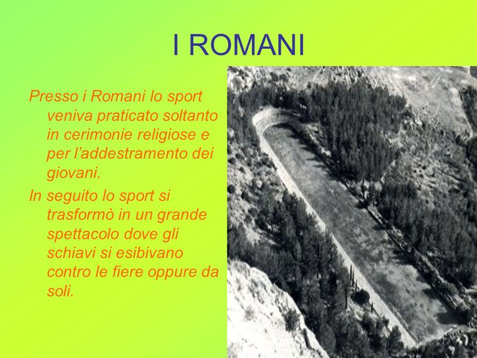 I ROMANI Presso i Romani lo sport veniva praticato soltanto in cerimonie religiose e per l'addestramento dei giovani.