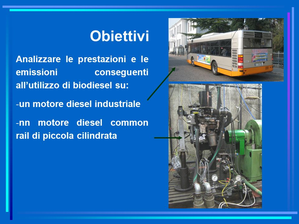 ObiettiviAnalizzare le prestazioni e le emissioni conseguenti all'utilizzo di biodiesel su: un motore diesel industriale.