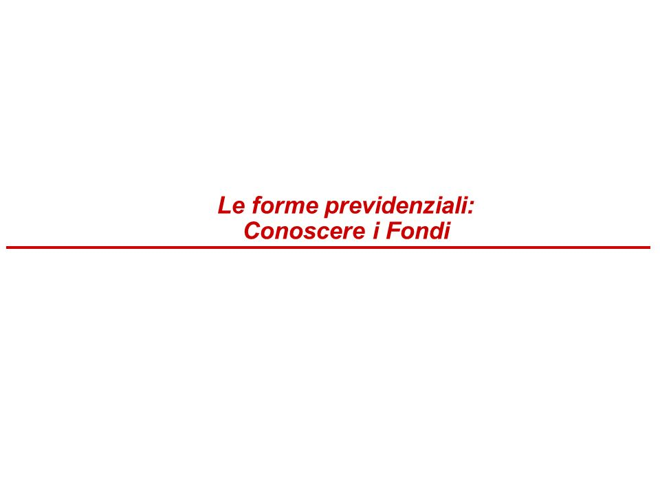Le forme previdenziali: Conoscere i Fondi