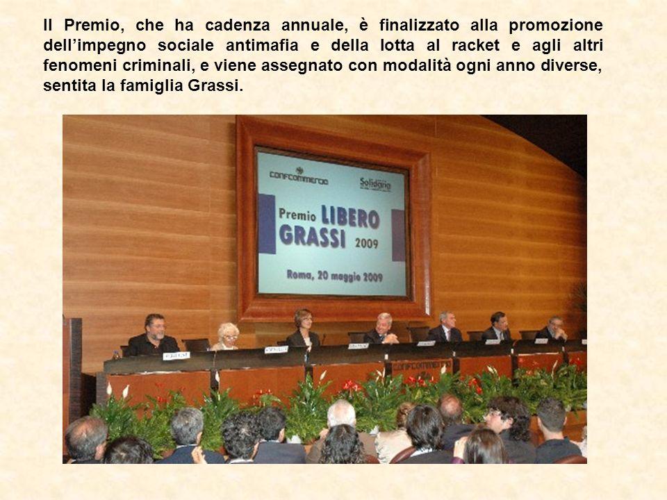 Il Premio, che ha cadenza annuale, è finalizzato alla promozione dell'impegno sociale antimafia e della lotta al racket e agli altri fenomeni criminali, e viene assegnato con modalità ogni anno diverse, sentita la famiglia Grassi.