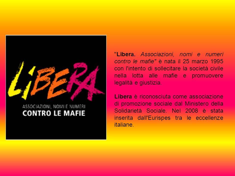 Libera. Associazioni, nomi e numeri contro le mafie è nata il 25 marzo 1995 con l intento di sollecitare la società civile nella lotta alle mafie e promuovere legalità e giustizia.