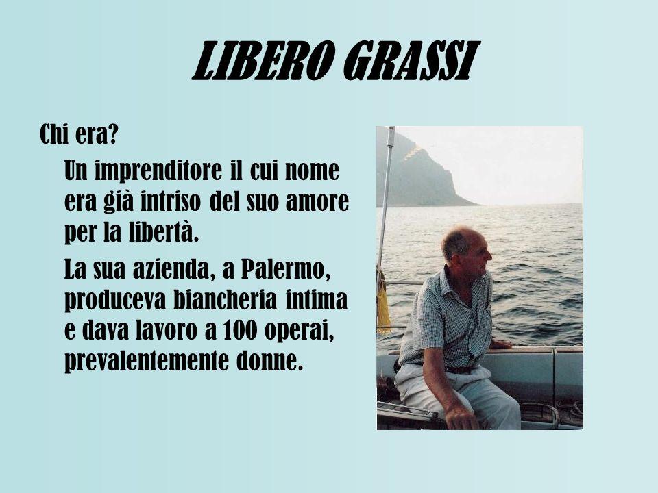 LIBERO GRASSI Chi era Un imprenditore il cui nome era già intriso del suo amore per la libertà.