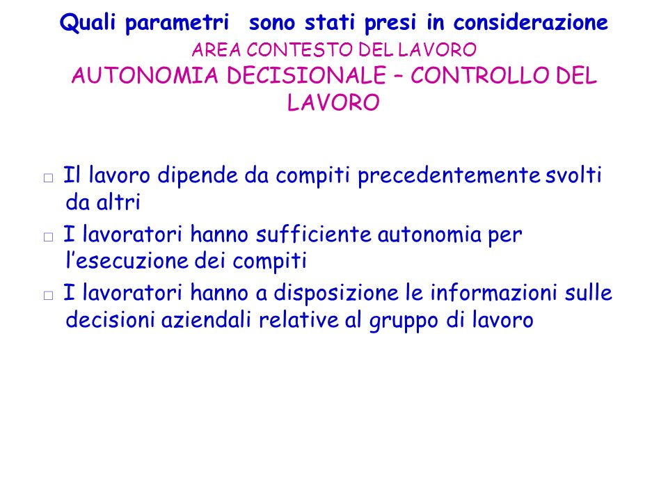 Quali parametri sono stati presi in considerazione AREA CONTESTO DEL LAVORO AUTONOMIA DECISIONALE – CONTROLLO DEL LAVORO