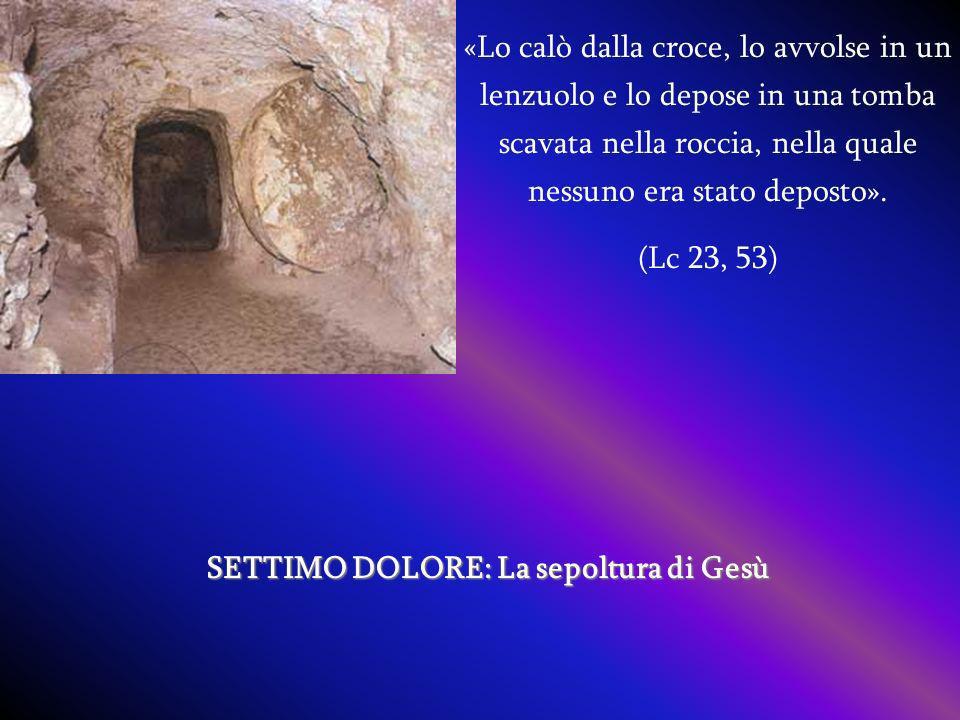 SETTIMO DOLORE: La sepoltura di Gesù