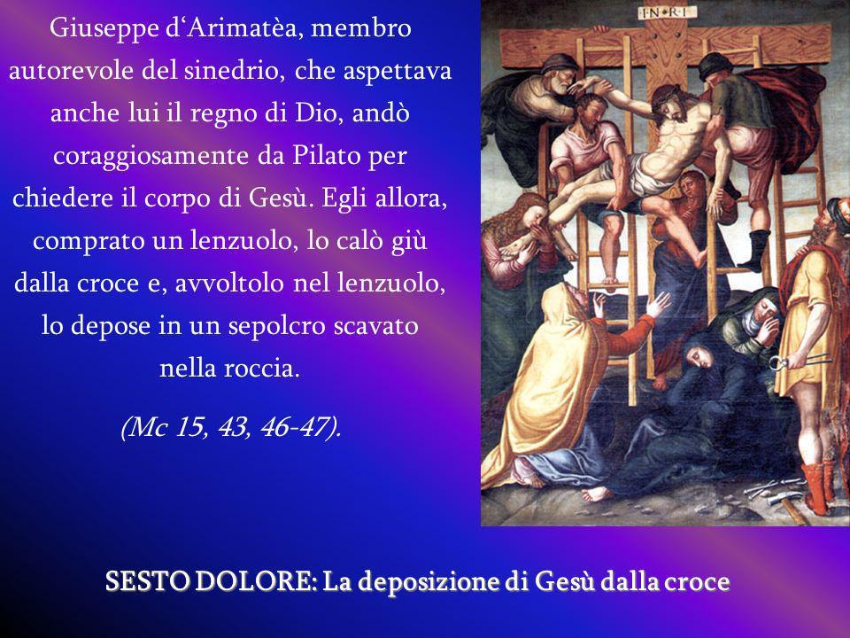 SESTO DOLORE: La deposizione di Gesù dalla croce