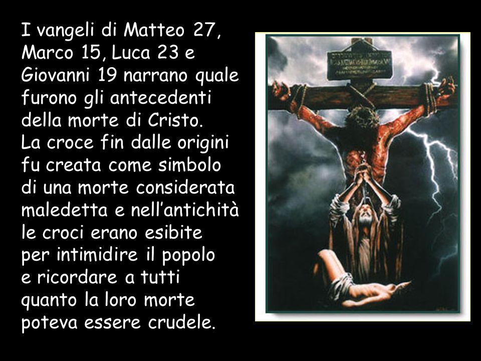 I vangeli di Matteo 27, Marco 15, Luca 23 e Giovanni 19 narrano quale furono gli antecedenti della morte di Cristo.