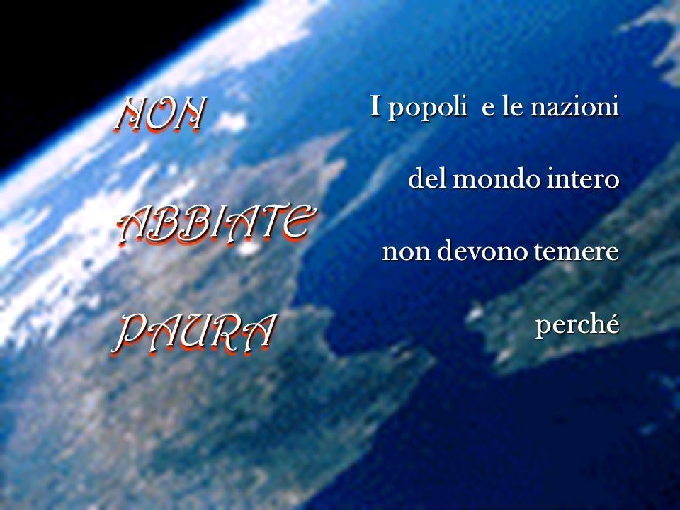 NON ABBIATE PAURA I popoli e le nazioni del mondo intero