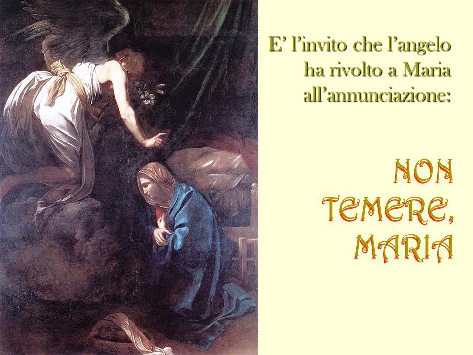 NON TEMERE, MARIA E' l'invito che l'angelo ha rivolto a Maria