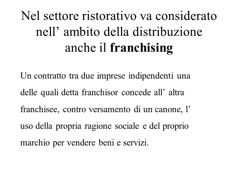 Nel settore ristorativo va considerato nell' ambito della distribuzione anche il franchising