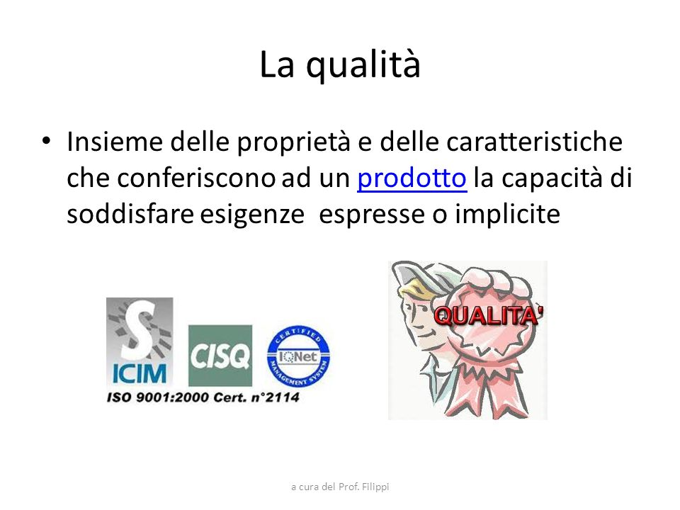 La qualitàInsieme delle proprietà e delle caratteristiche che conferiscono ad un prodotto la capacità di soddisfare esigenze espresse o implicite.