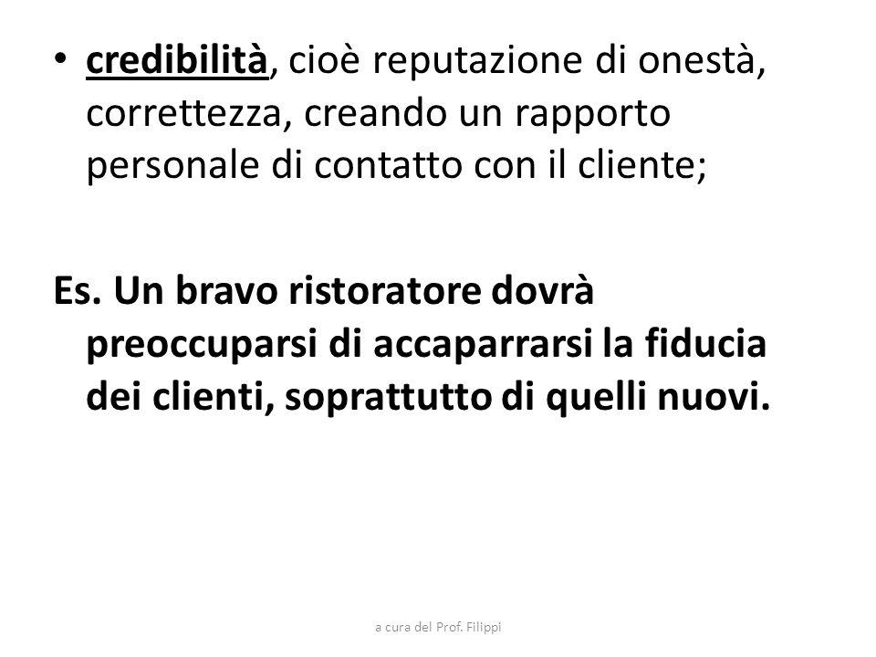credibilità, cioè reputazione di onestà, correttezza, creando un rapporto personale di contatto con il cliente;