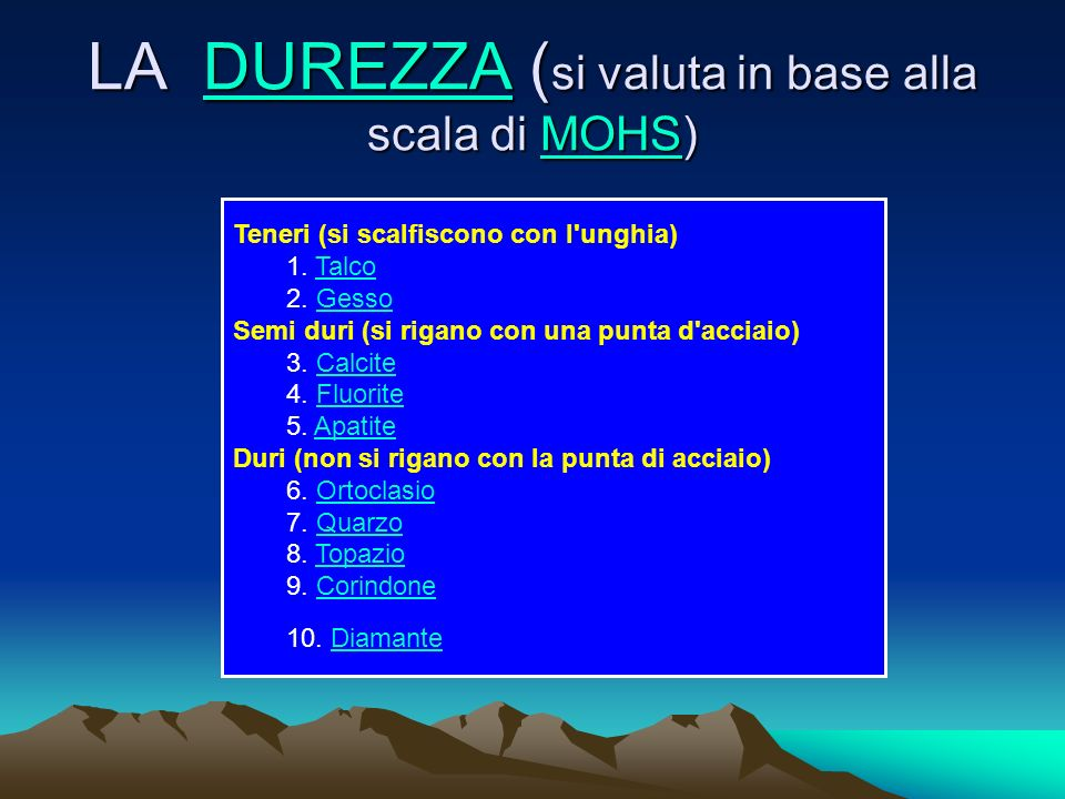 LA DUREZZA (si valuta in base alla scala di MOHS)