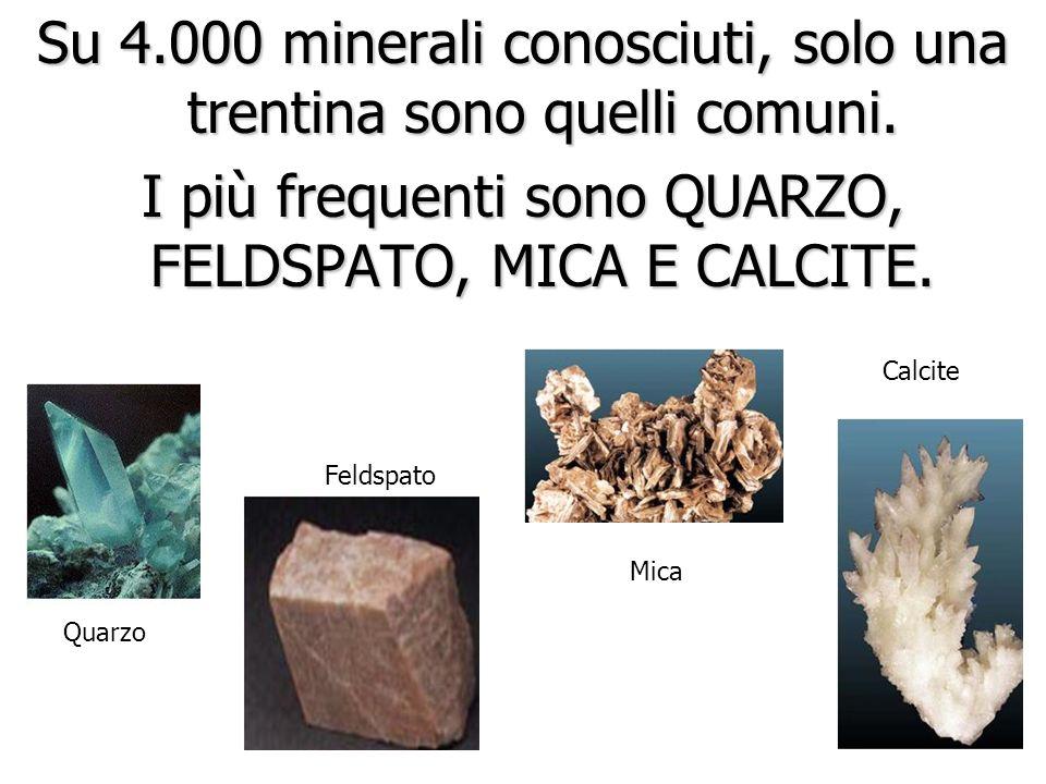 Su 4.000 minerali conosciuti, solo una trentina sono quelli comuni.