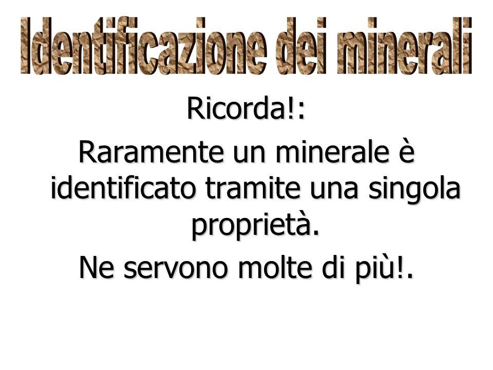 Raramente un minerale è identificato tramite una singola proprietà.