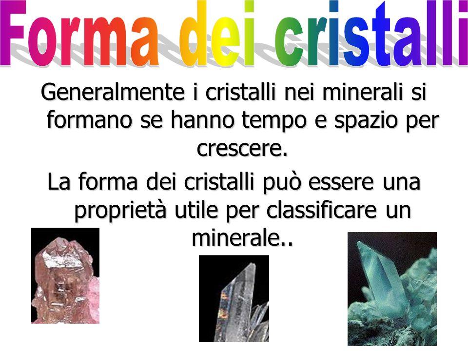 Forma dei cristalli Generalmente i cristalli nei minerali si formano se hanno tempo e spazio per crescere.
