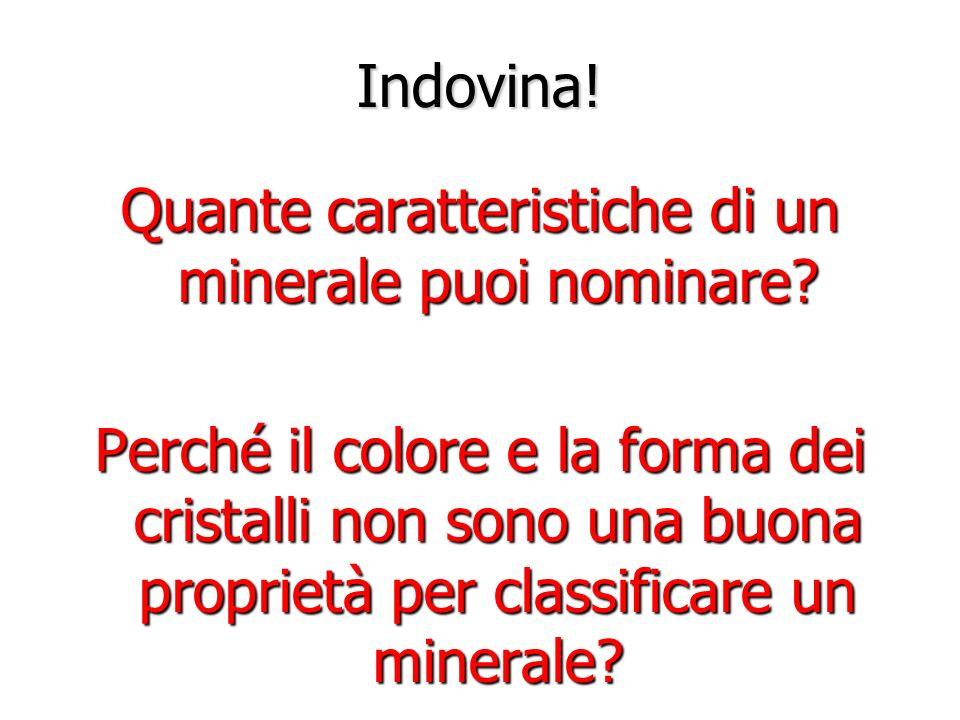 Quante caratteristiche di un minerale puoi nominare