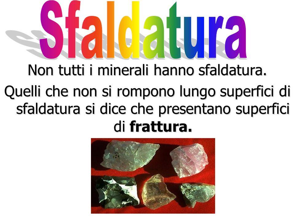 Non tutti i minerali hanno sfaldatura.