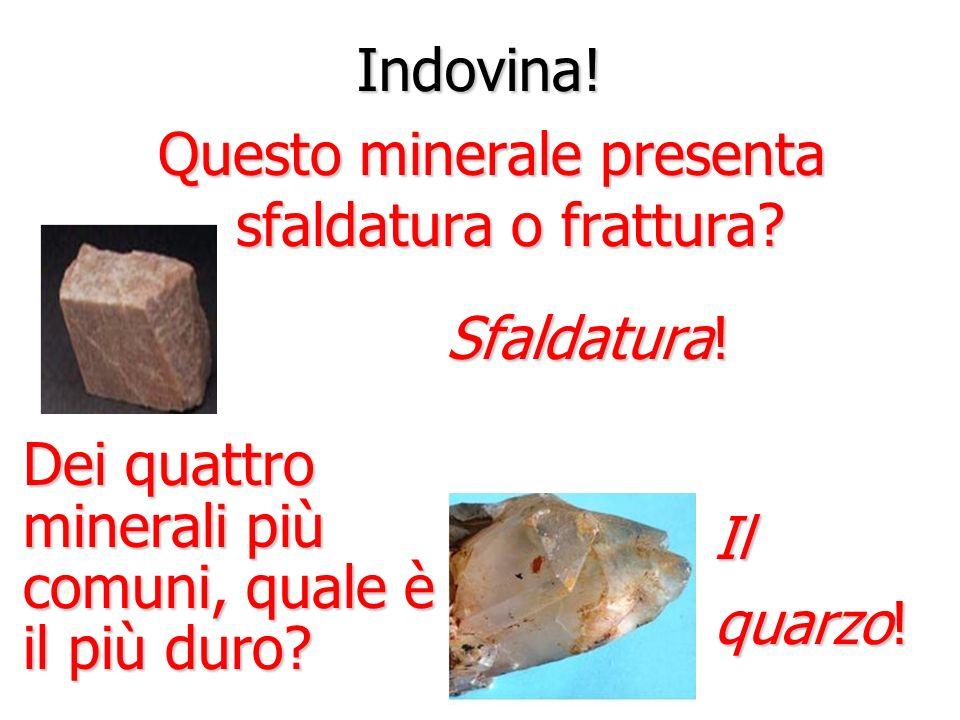 Questo minerale presenta sfaldatura o frattura