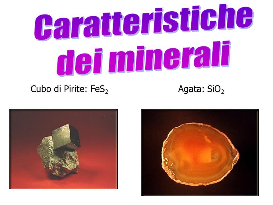 Caratteristiche dei minerali Cubo di Pirite: FeS2 Agata: SiO2