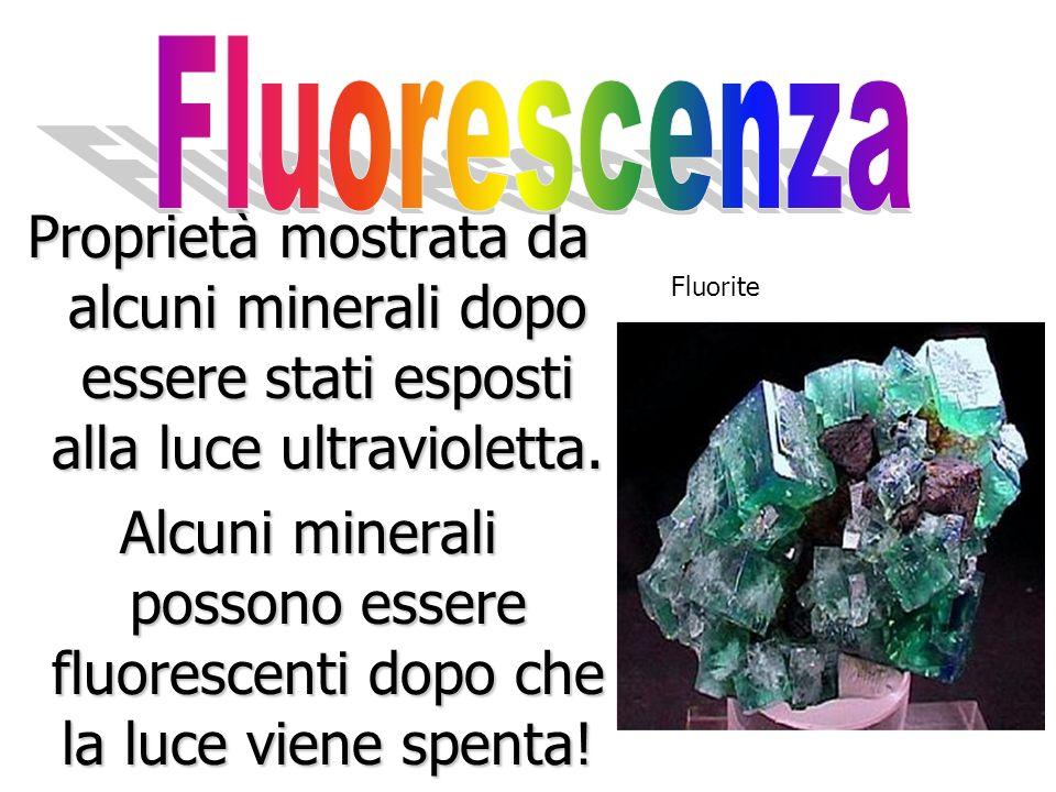 Fluorescenza Proprietà mostrata da alcuni minerali dopo essere stati esposti alla luce ultravioletta.