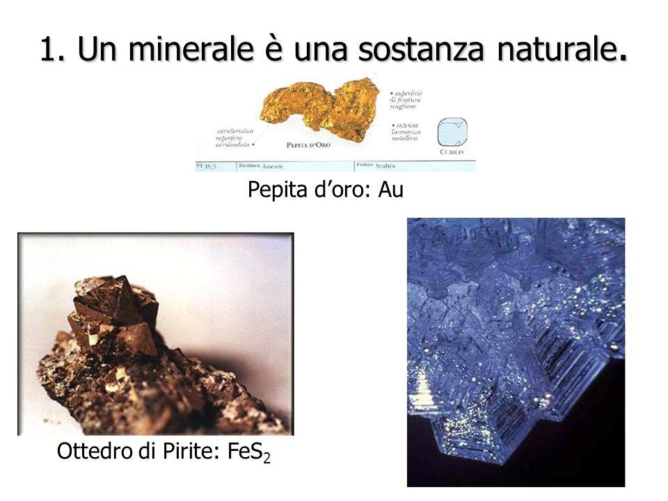 1. Un minerale è una sostanza naturale.