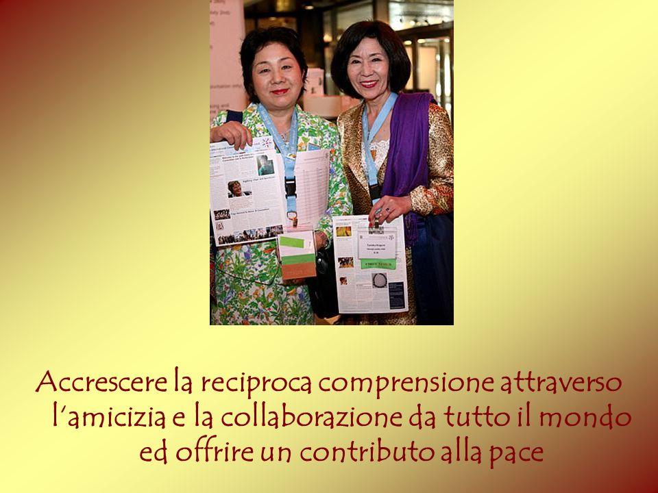 Accrescere la reciproca comprensione attraverso l'amicizia e la collaborazione da tutto il mondo ed offrire un contributo alla pace