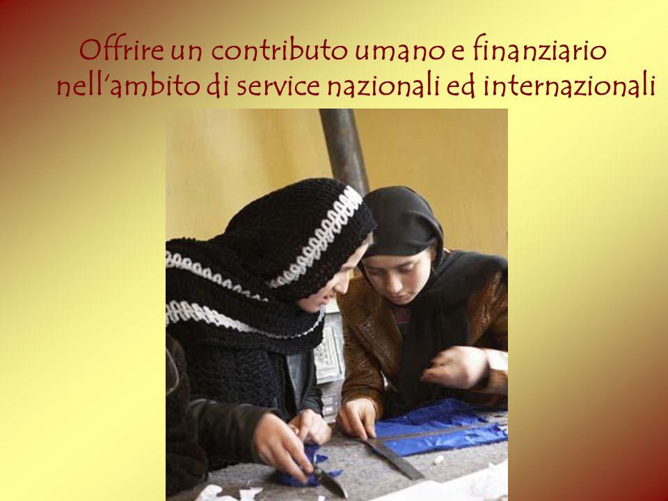 Offrire un contributo umano e finanziario nell'ambito di service nazionali ed internazionali