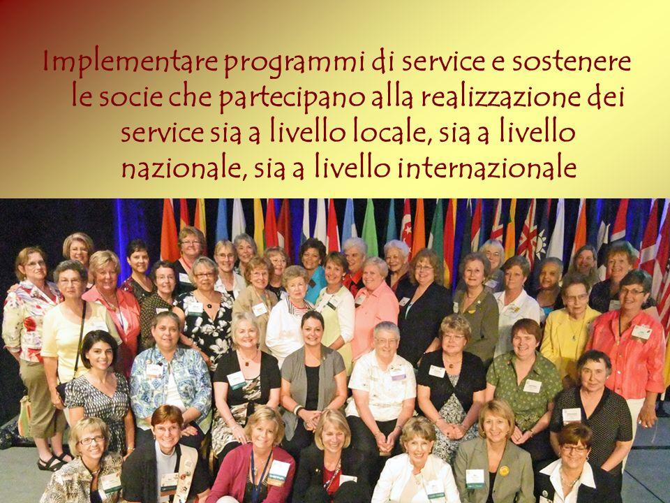 Implementare programmi di service e sostenere le socie che partecipano alla realizzazione dei service sia a livello locale, sia a livello nazionale, sia a livello internazionale