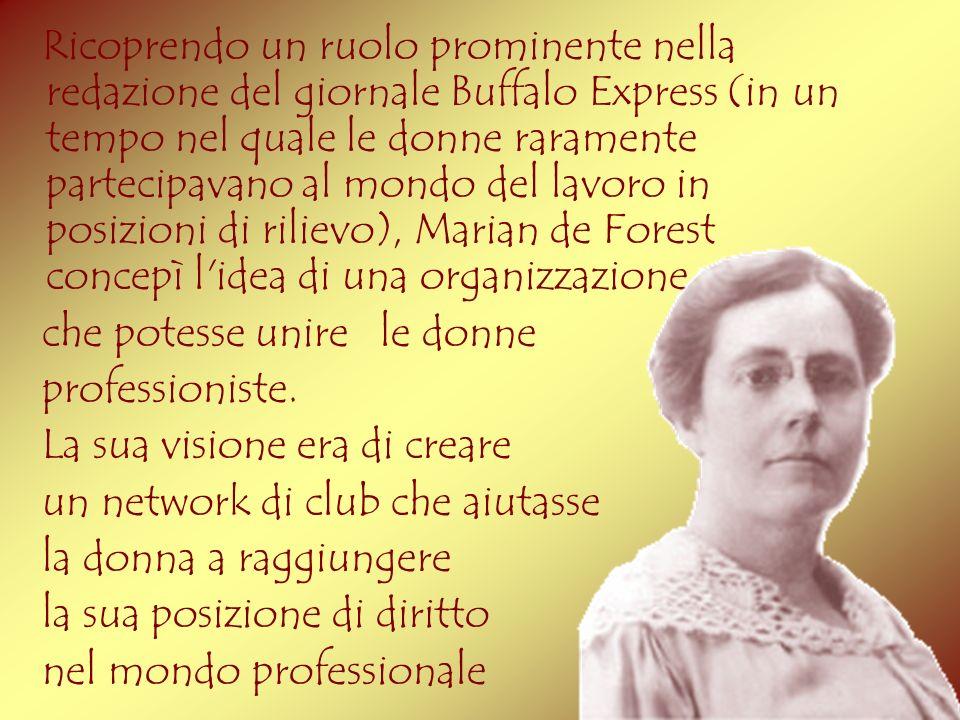 Ricoprendo un ruolo prominente nella redazione del giornale Buffalo Express (in un tempo nel quale le donne raramente partecipavano al mondo del lavoro in posizioni di rilievo), Marian de Forest concepì l idea di una organizzazione