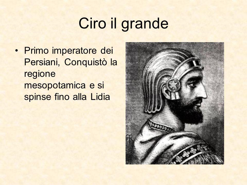 Ciro il grande Primo imperatore dei Persiani, Conquistò la regione mesopotamica e si spinse fino alla Lidia.