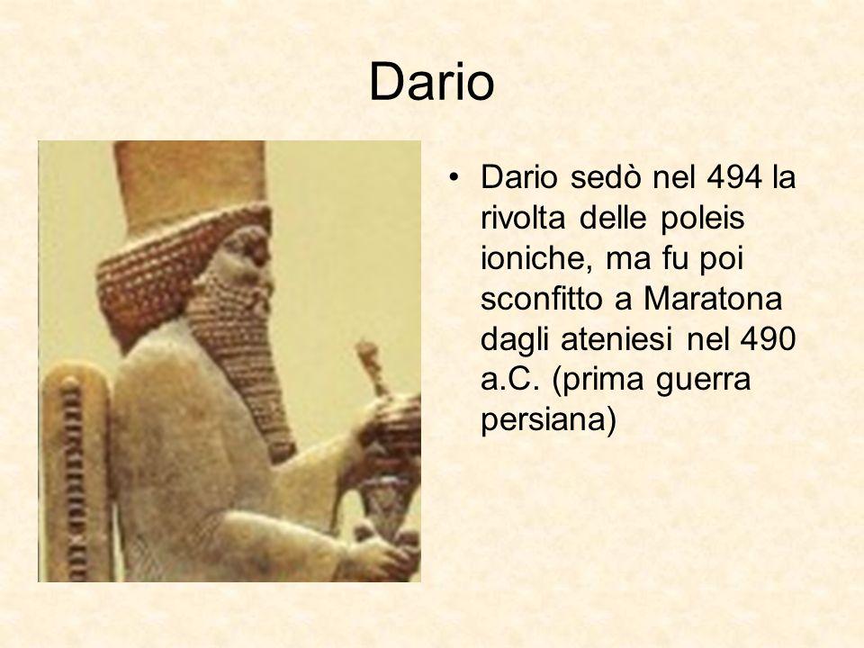 Dario Dario sedò nel 494 la rivolta delle poleis ioniche, ma fu poi sconfitto a Maratona dagli ateniesi nel 490 a.C.