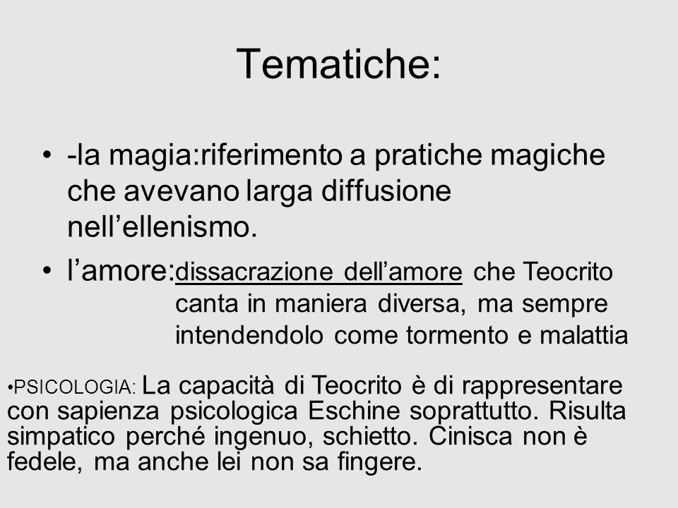 Tematiche: -la magia:riferimento a pratiche magiche che avevano larga diffusione nell'ellenismo. l'amore: