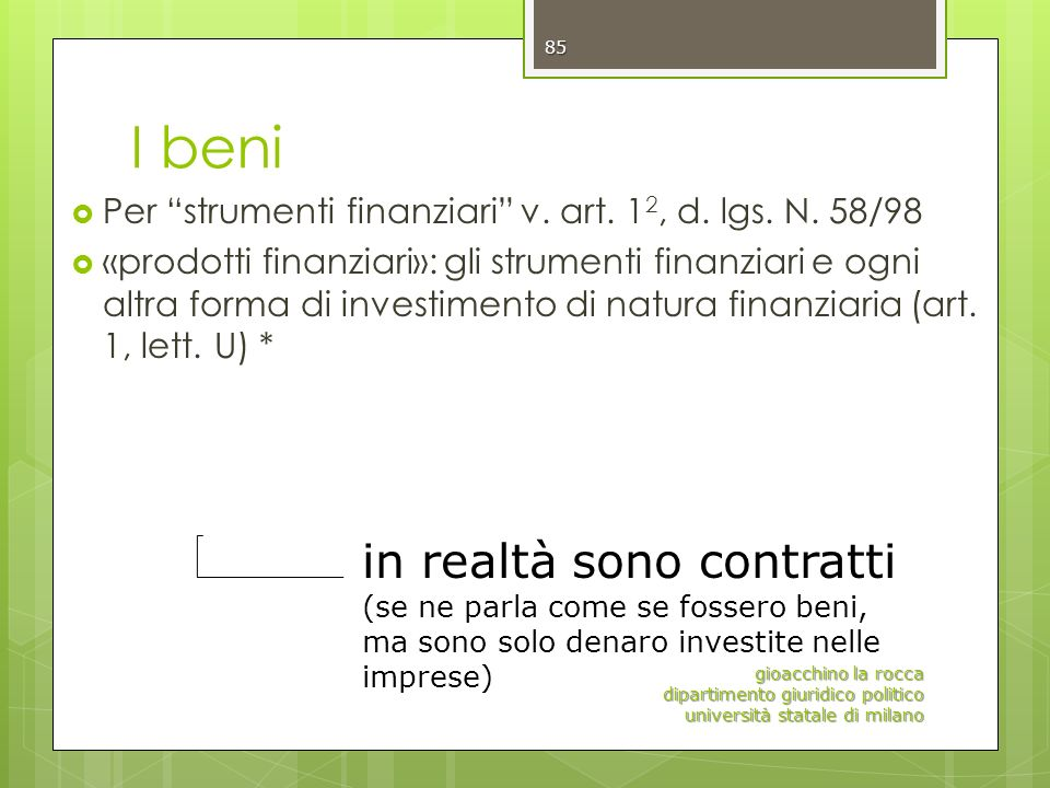 I beni Per strumenti finanziari v. art. 12, d. lgs. N. 58/98.