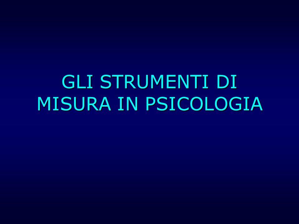 GLI STRUMENTI DI MISURA IN PSICOLOGIA