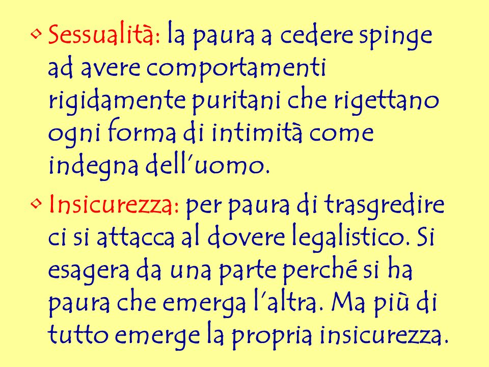 Sessualità: la paura a cedere spinge ad avere comportamenti rigidamente puritani che rigettano ogni forma di intimità come indegna dell'uomo.