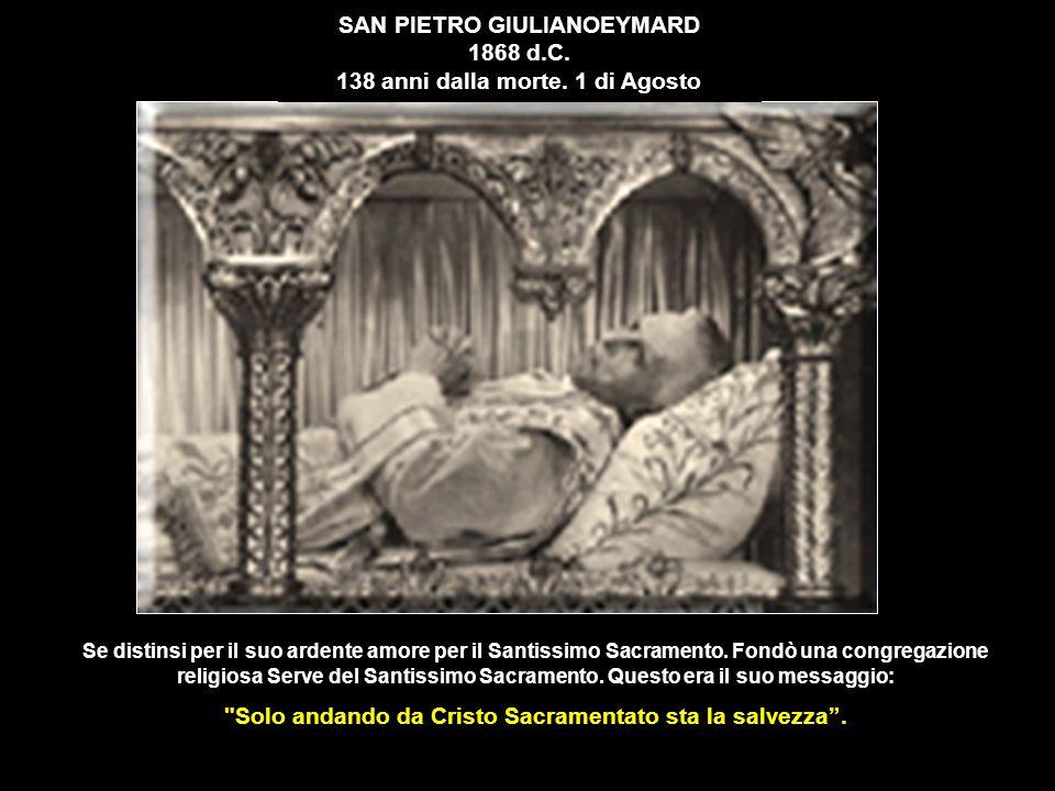 SAN PIETRO GIULIANOEYMARD 1868 d.C. 138 anni dalla morte. 1 di Agosto