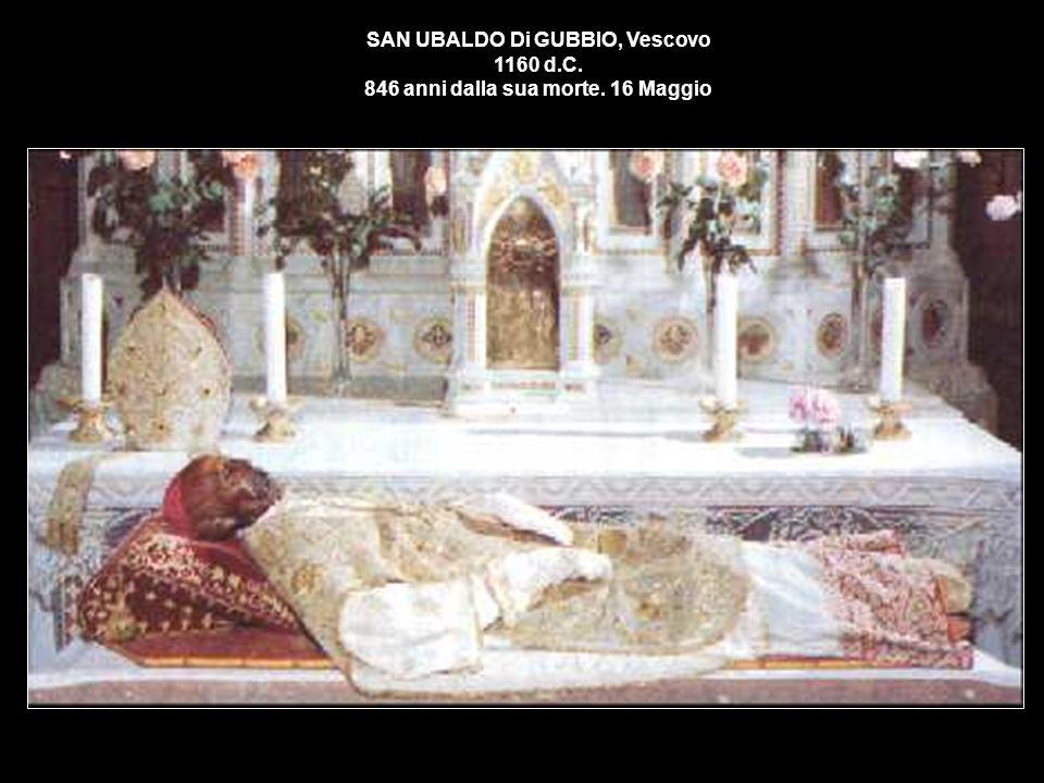 SAN UBALDO Di GUBBIO, Vescovo 1160 d. C. 846 anni dalla sua morte
