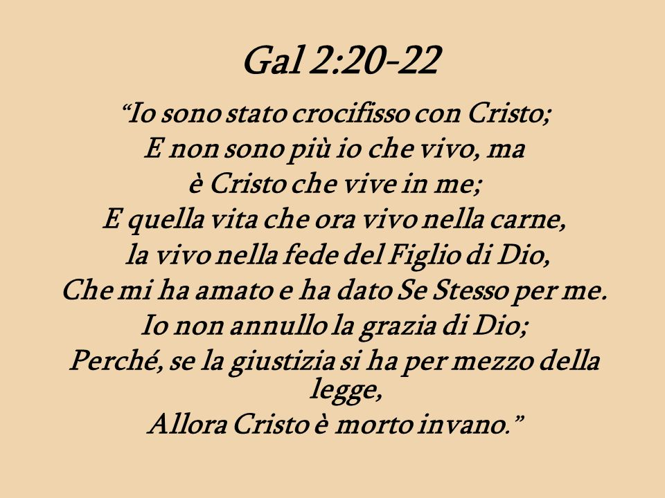 Gal 2:20-22 E non sono più io che vivo, ma è Cristo che vive in me;