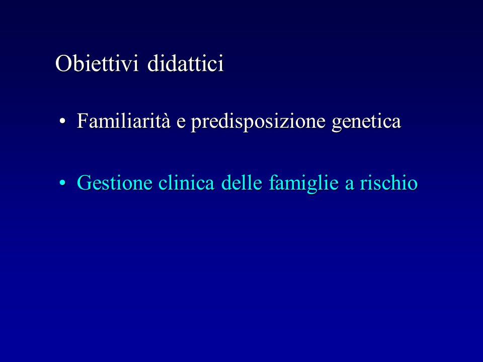 Obiettivi didattici Familiarità e predisposizione genetica