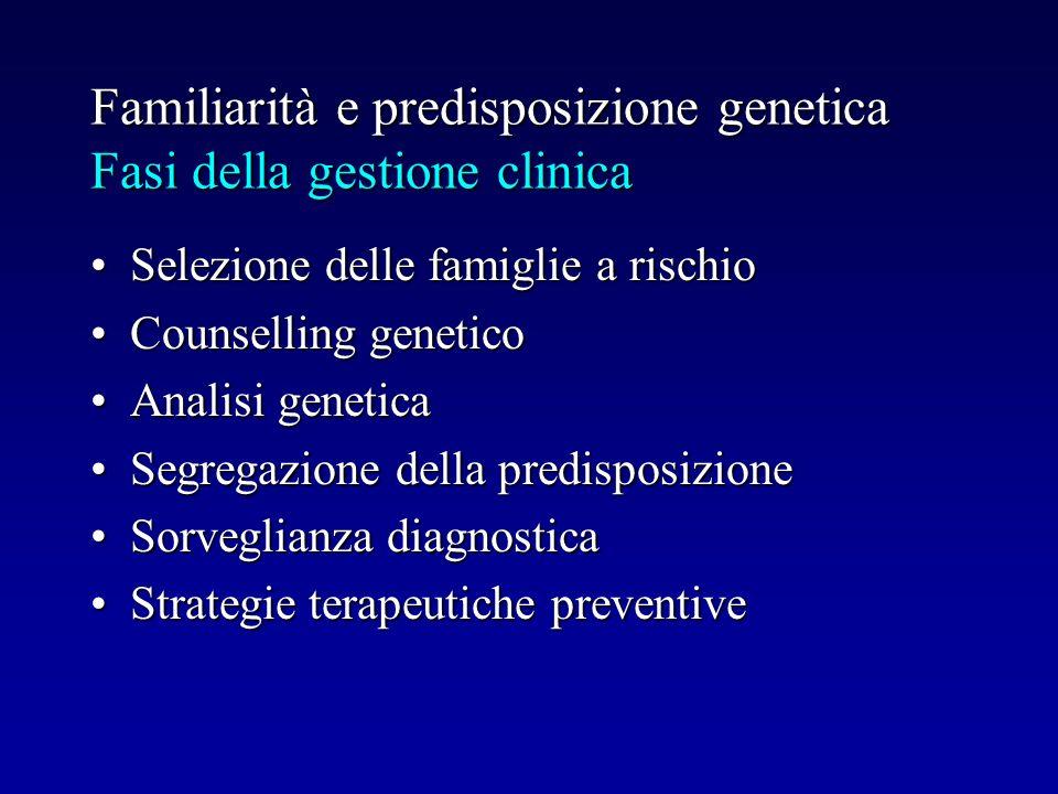 Familiarità e predisposizione genetica Fasi della gestione clinica