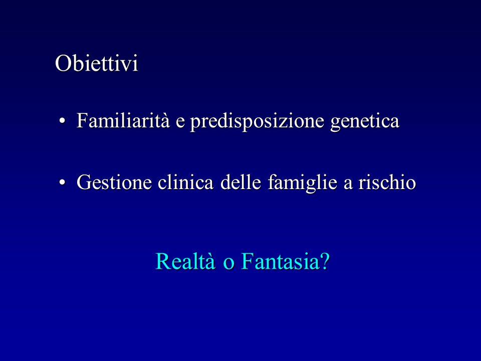 Obiettivi Realtà o Fantasia Familiarità e predisposizione genetica
